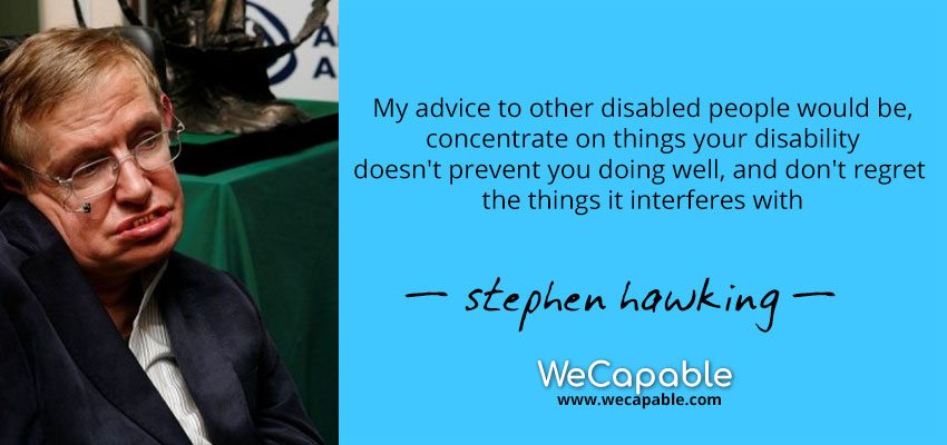 "Stephen Hawking Quote ""My advice to other disabled people"""