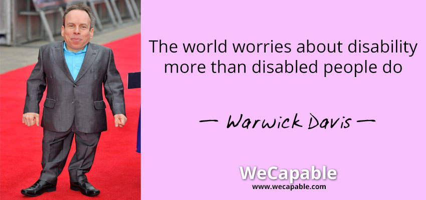 "Image showing ""The world worries about disability"" quote from Warwick Davis"