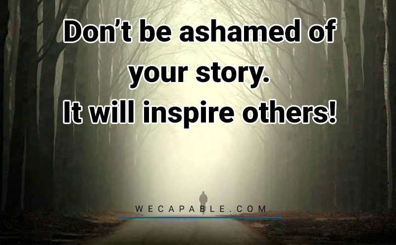 Mental illness quotes: Don't be ashamed of your story. It will inspire others!