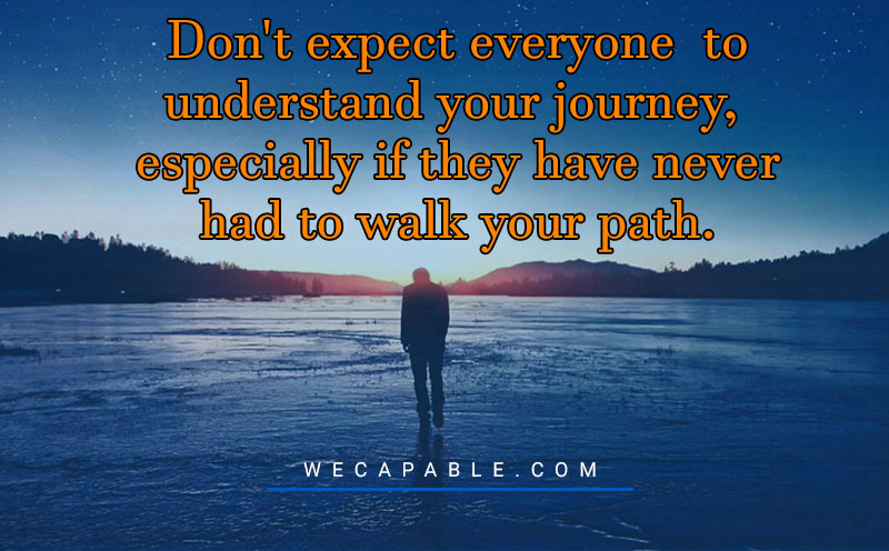 mental illness quotes: Don't expect everyone to understand your journey, especially if they have never had to walk your path.