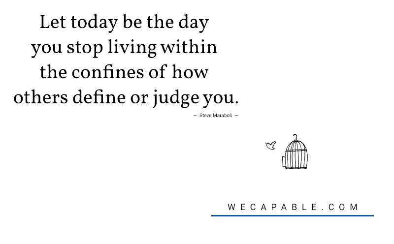 mental illness quotes: Let today be the day you stop living within the confines of how others define or judge you. Steve Maraboli