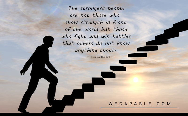 mental illness quote: The strongest people are not those who show strength in front of the world but those who fight and win battles that others do not know anything about.