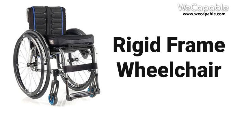 types of wheelchair: rigid frame
